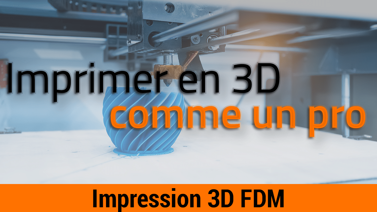 Formation Imprimer en 3D comme un Pro