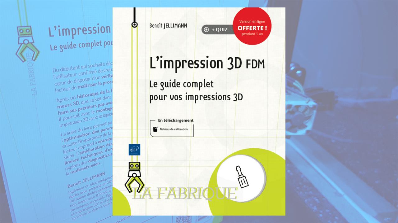 L'impression 3D FDM - Le Guide complet pour vos impressions 3D