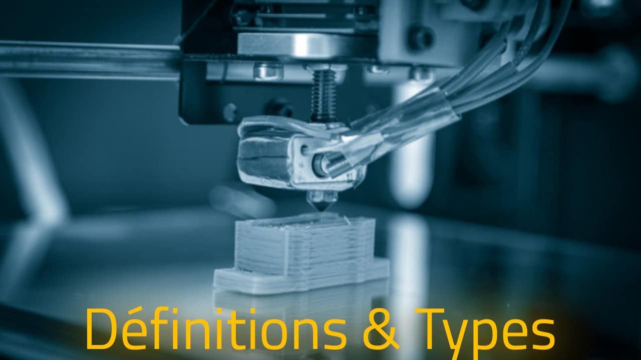 Définitions et types d'imprimante 3D